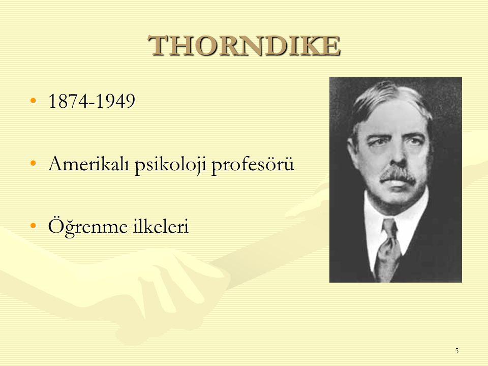 5 THORNDIKE 1874-19491874-1949 Amerikalı psikoloji profesörüAmerikalı psikoloji profesörü Öğrenme ilkeleriÖğrenme ilkeleri
