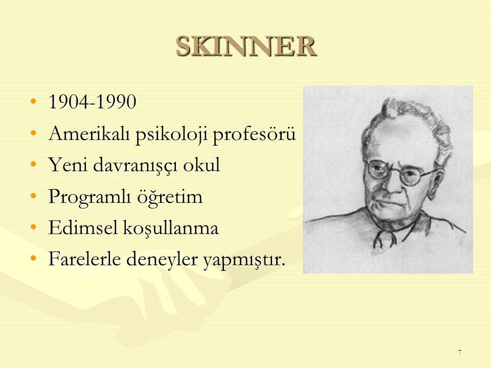 7 SKINNER 1904-19901904-1990 Amerikalı psikoloji profesörüAmerikalı psikoloji profesörü Yeni davranışçı okulYeni davranışçı okul Programlı öğretimProg