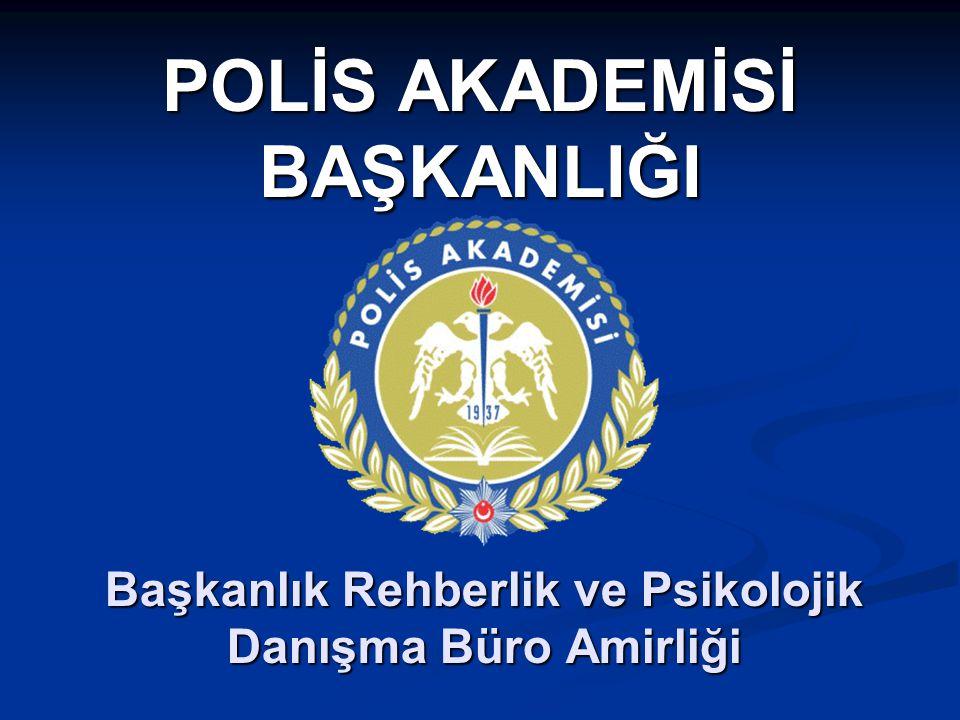 POLİS AKADEMİSİ BAŞKANLIĞI Başkanlık Rehberlik ve Psikolojik Danışma Büro Amirliği