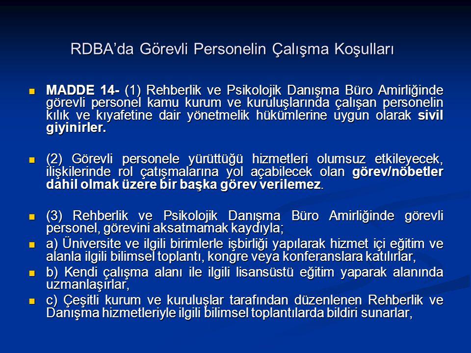 RDBA'da Görevli Personelin Çalışma Koşulları MADDE 14- (1) Rehberlik ve Psikolojik Danışma Büro Amirliğinde görevli personel kamu kurum ve kuruluşlarında çalışan personelin kılık ve kıyafetine dair yönetmelik hükümlerine uygun olarak sivil giyinirler.