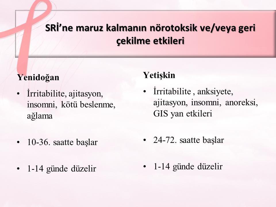 SRİ'ne maruz kalmanın nörotoksik ve/veya geri çekilme etkileri Yenidoğan İrritabilite, ajitasyon, insomni, kötü beslenme, ağlama 10-36. saatte başlar