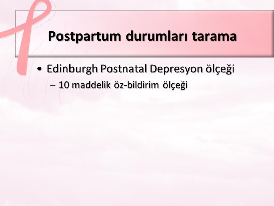 Postpartum durumların tedavisi Annelik hüznü –Şiddeti hafif ve kendiliğinden düzelir –Depresyon açısından izlenmeli Postpartum depresyon