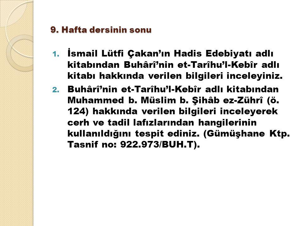 9. Hafta dersinin sonu 1. İsmail Lütfi Çakan'ın Hadis Edebiyatı adlı kitabından Buhârî'nin et-Tarîhu'l-Kebîr adlı kitabı hakkında verilen bilgileri in