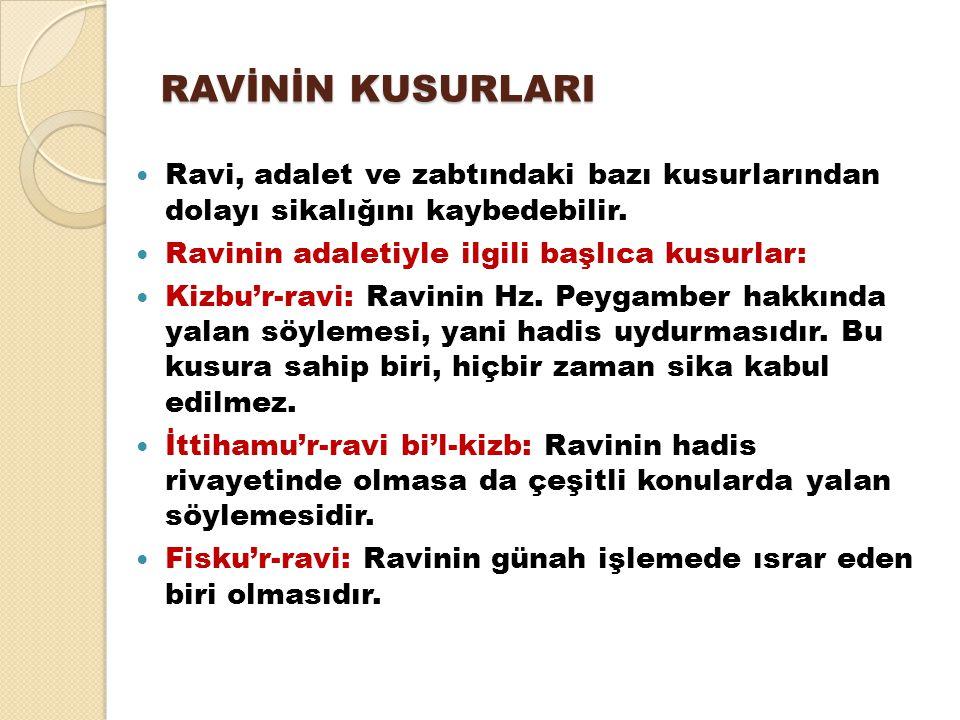 RAVİNİN KUSURLARI Ravi, adalet ve zabtındaki bazı kusurlarından dolayı sikalığını kaybedebilir. Ravinin adaletiyle ilgili başlıca kusurlar: Kizbu'r-ra