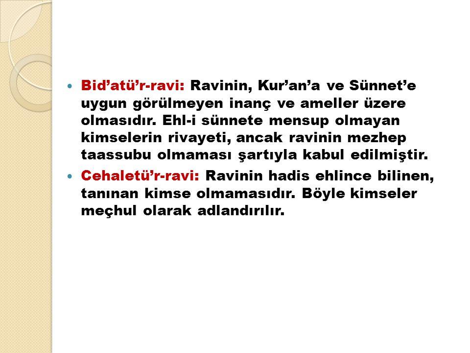 Bid'atü'r-ravi: Ravinin, Kur'an'a ve Sünnet'e uygun görülmeyen inanç ve ameller üzere olmasıdır. Ehl-i sünnete mensup olmayan kimselerin rivayeti, anc
