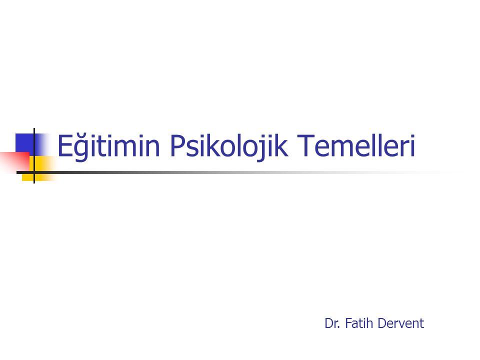 Eğitimin Psikolojik Temelleri Dr. Fatih Dervent
