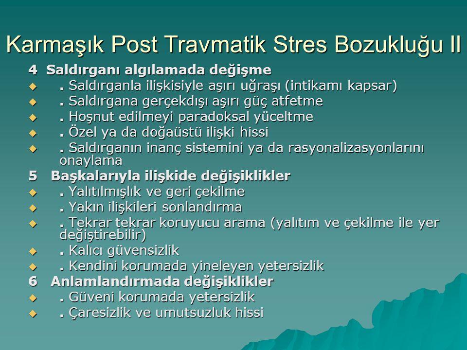 Karmaşık Post Travmatik Stres Bozukluğu II 4 Saldırganı algılamada değişme . Saldırganla ilişkisiyle aşırı uğraşı (intikamı kapsar) . Saldırgana ger