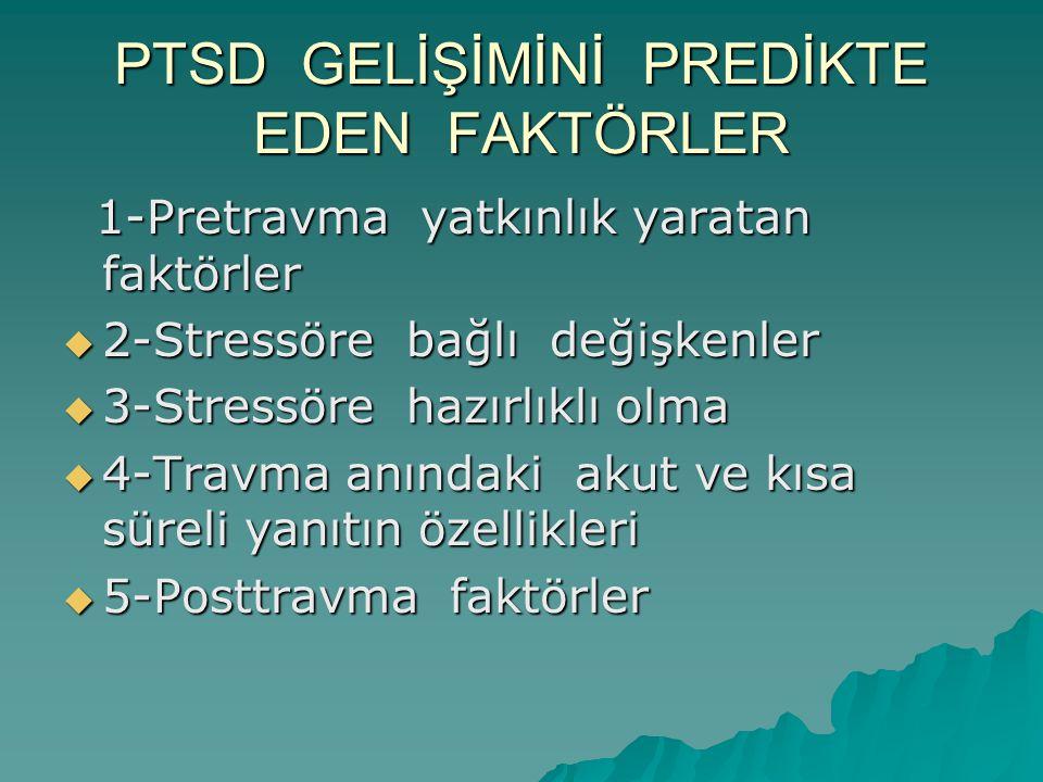 PTSD GELİŞİMİNİ PREDİKTE EDEN FAKTÖRLER 1-Pretravma yatkınlık yaratan faktörler 1-Pretravma yatkınlık yaratan faktörler  2-Stressöre bağlı değişkenle
