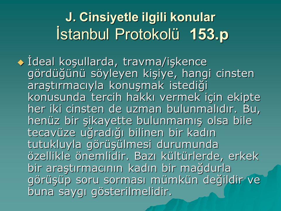 J. Cinsiyetle ilgili konular İstanbul Protokolü 153.p  İdeal koşullarda, travma/işkence gördüğünü söyleyen kişiye, hangi cinsten araştırmacıyla konuş