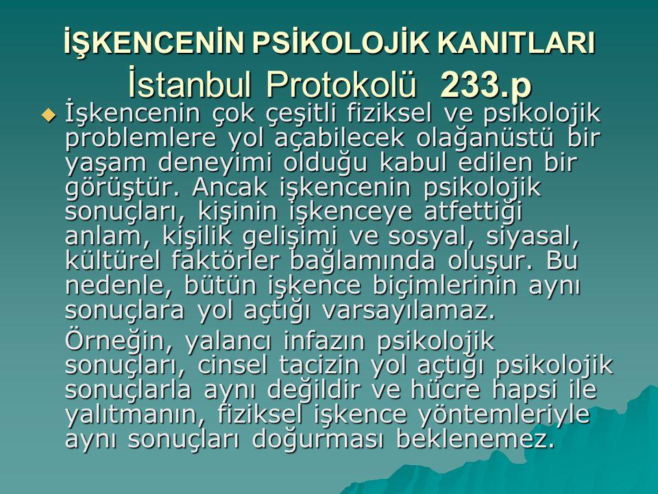 İŞKENCENİN PSİKOLOJİK KANITLARI İstanbul Protokolü 233.p  İşkencenin çok çeşitli fiziksel ve psikolojik problemlere yol açabilecek olağanüstü bir yaş