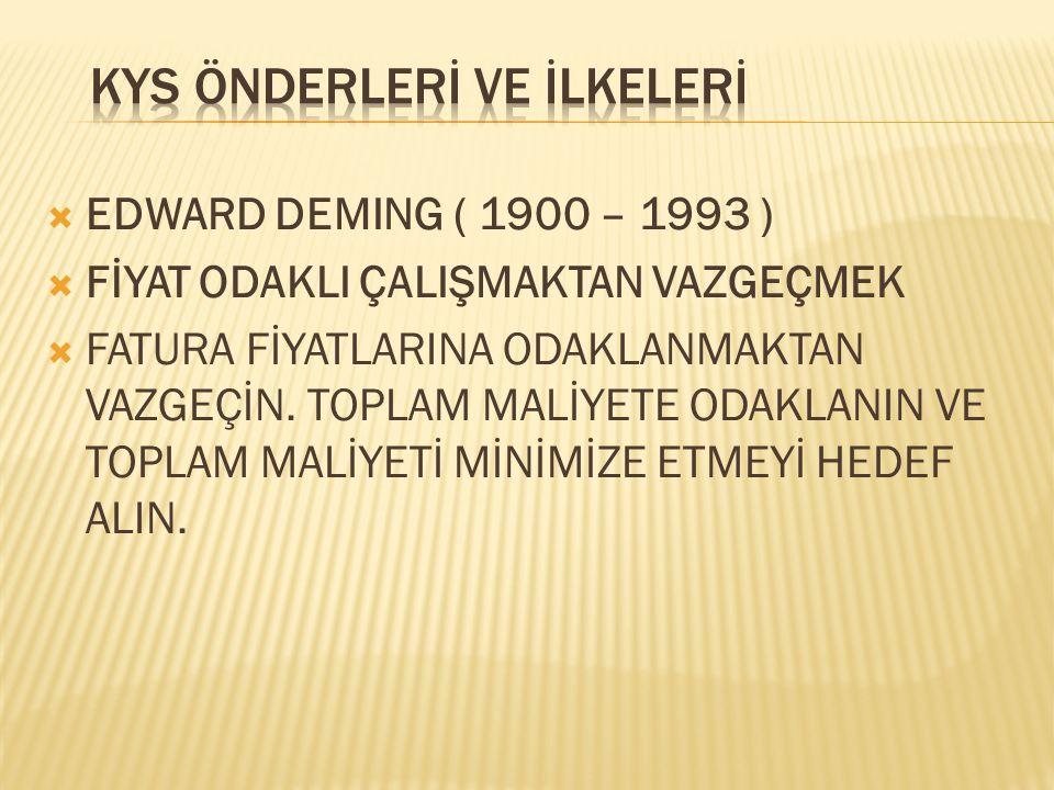  EDWARD DEMING ( 1900 – 1993 )  FİYAT ODAKLI ÇALIŞMAKTAN VAZGEÇMEK  FATURA FİYATLARINA ODAKLANMAKTAN VAZGEÇİN. TOPLAM MALİYETE ODAKLANIN VE TOPLAM