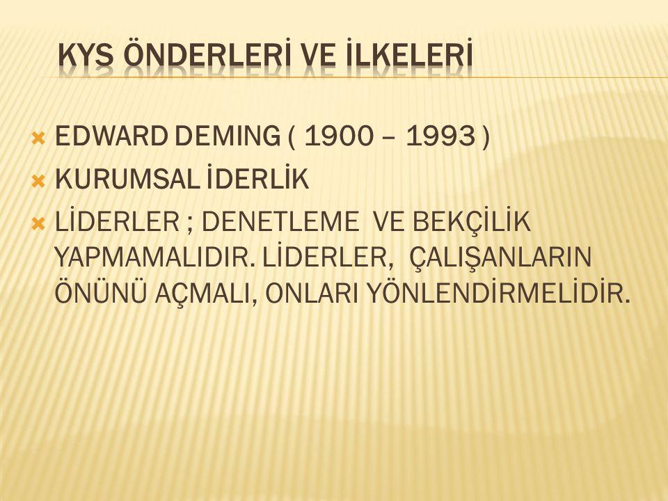  EDWARD DEMING ( 1900 – 1993 )  KURUMSAL İDERLİK  LİDERLER ; DENETLEME VE BEKÇİLİK YAPMAMALIDIR. LİDERLER, ÇALIŞANLARIN ÖNÜNÜ AÇMALI, ONLARI YÖNLEN