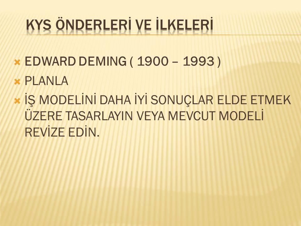  EDWARD DEMING ( 1900 – 1993 )  PLANLA  İŞ MODELİNİ DAHA İYİ SONUÇLAR ELDE ETMEK ÜZERE TASARLAYIN VEYA MEVCUT MODELİ REVİZE EDİN.