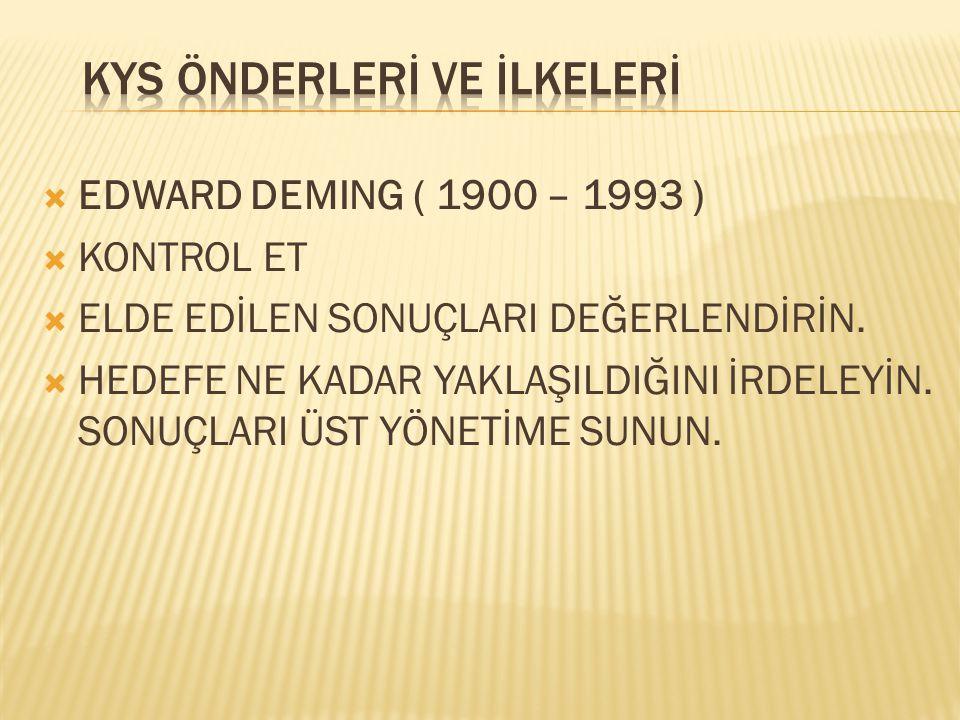  EDWARD DEMING ( 1900 – 1993 )  HEDEFLERE ULAŞILDIYSA VEYA ÇOK YAKLAŞILDIYSA, YAPILAN UYGULAMALAR KALICI HALE GETİRİLİR.