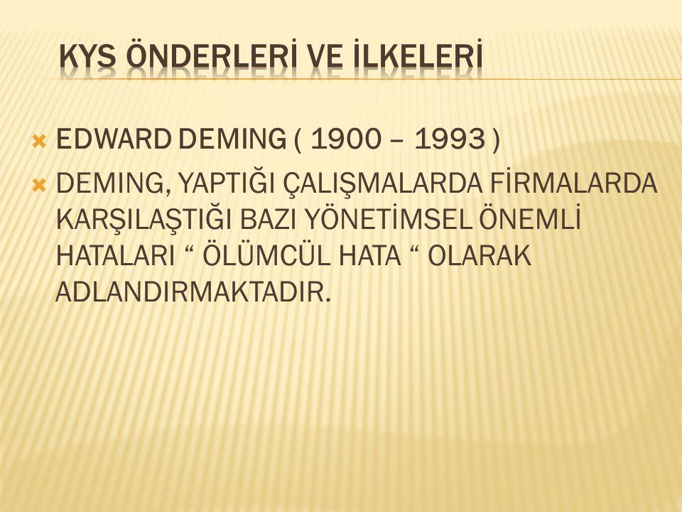 """ EDWARD DEMING ( 1900 – 1993 )  DEMING, YAPTIĞI ÇALIŞMALARDA FİRMALARDA KARŞILAŞTIĞI BAZI YÖNETİMSEL ÖNEMLİ HATALARI """" ÖLÜMCÜL HATA """" OLARAK ADLANDI"""