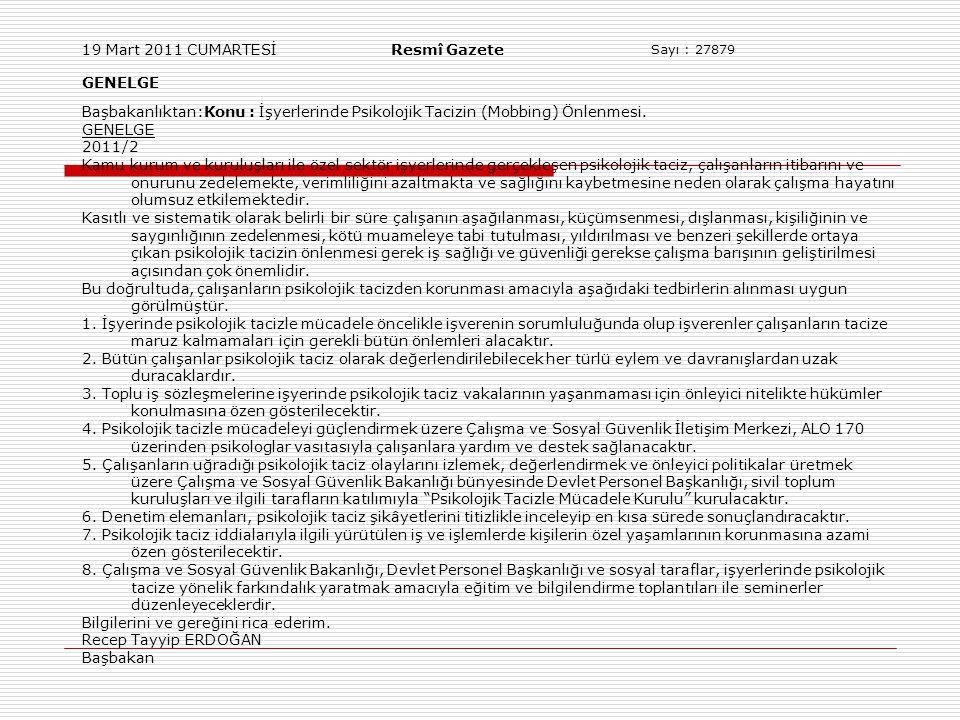19 Mart 2011 CUMARTESİ Resmî Gazete Sayı : 27879 GENELGE Başbakanlıktan:Konu : İşyerlerinde Psikolojik Tacizin (Mobbing) Önlenmesi.