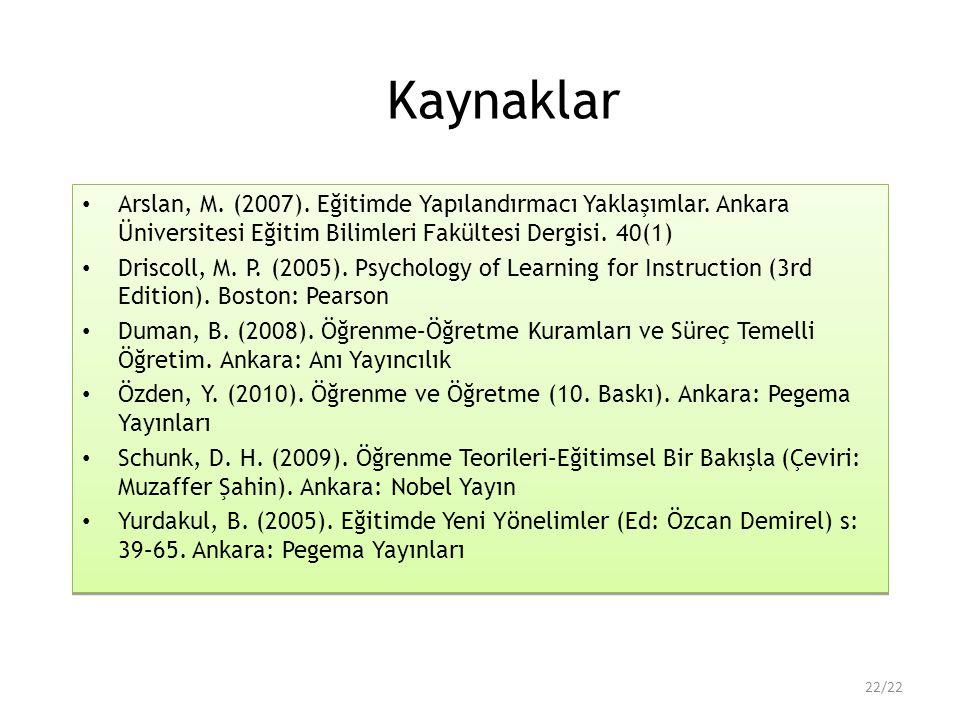 Kaynaklar Arslan, M.(2007). Eğitimde Yapılandırmacı Yaklaşımlar.