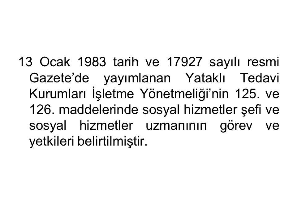 13 Ocak 1983 tarih ve 17927 sayılı resmi Gazete'de yayımlanan Yataklı Tedavi Kurumları İşletme Yönetmeliği'nin 125. ve 126. maddelerinde sosyal hizmet