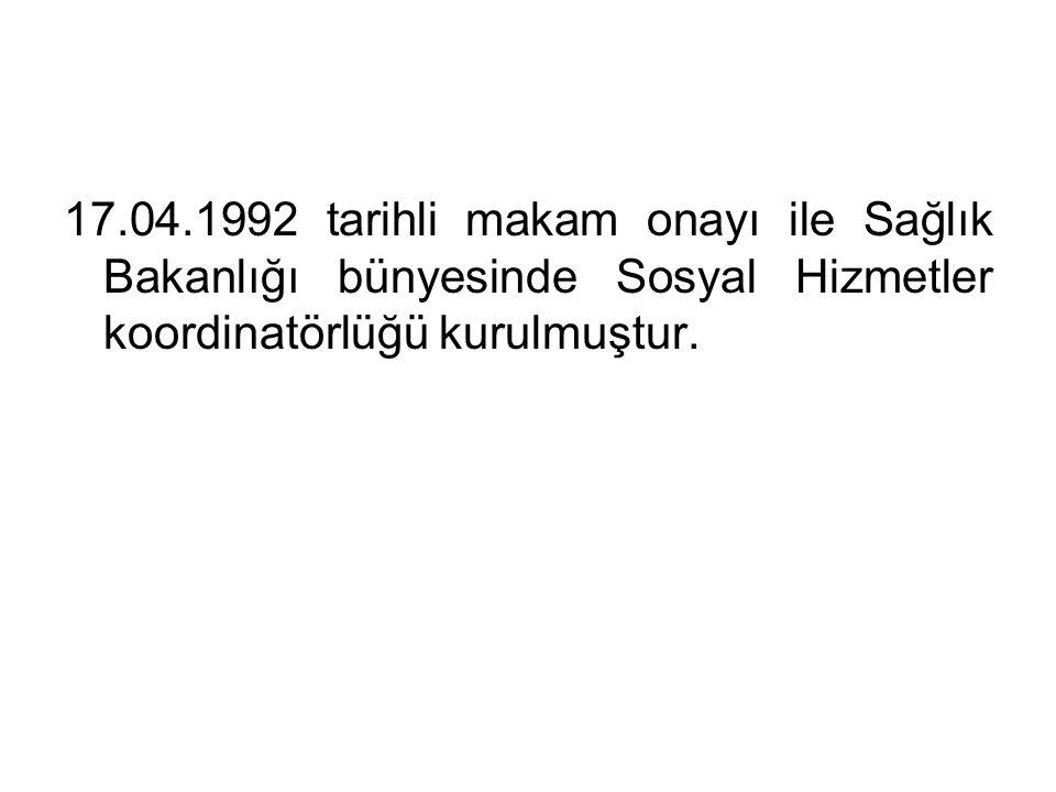 17.04.1992 tarihli makam onayı ile Sağlık Bakanlığı bünyesinde Sosyal Hizmetler koordinatörlüğü kurulmuştur.