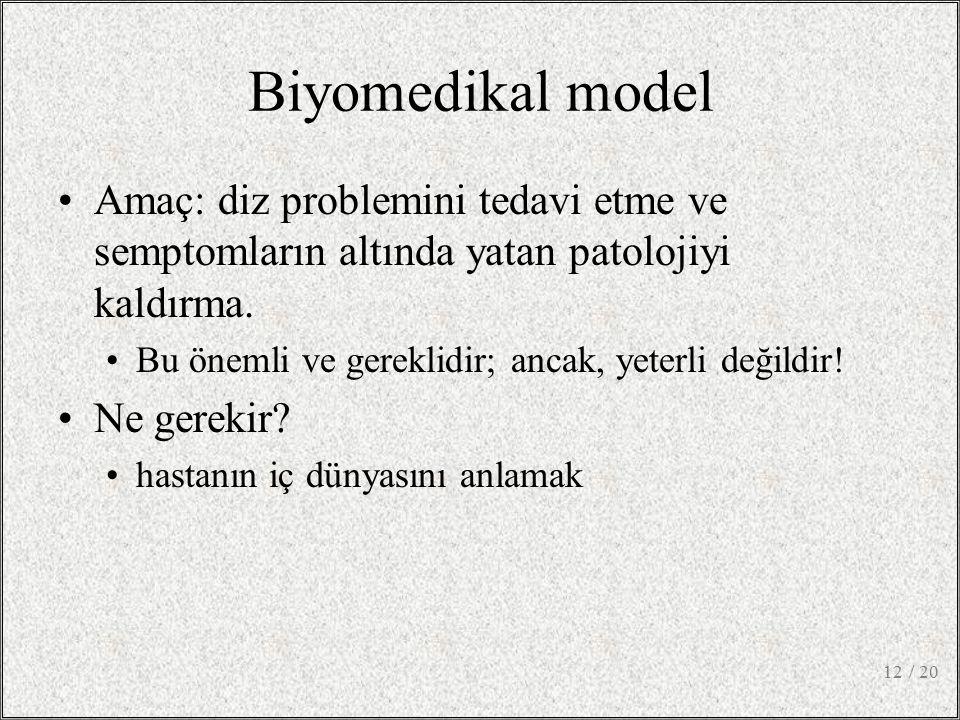 / 2012 Biyomedikal model Amaç: diz problemini tedavi etme ve semptomların altında yatan patolojiyi kaldırma. Bu önemli ve gereklidir; ancak, yeterli d