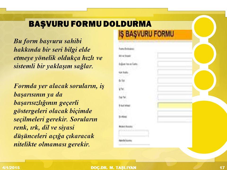 BAŞVURU FORMU DOLDURMA Bu form başvuru sahibi hakkında bir seri bilgi elde etmeye yönelik oldukça hızlı ve sistemli bir yaklaşım sağlar. Formda yer al