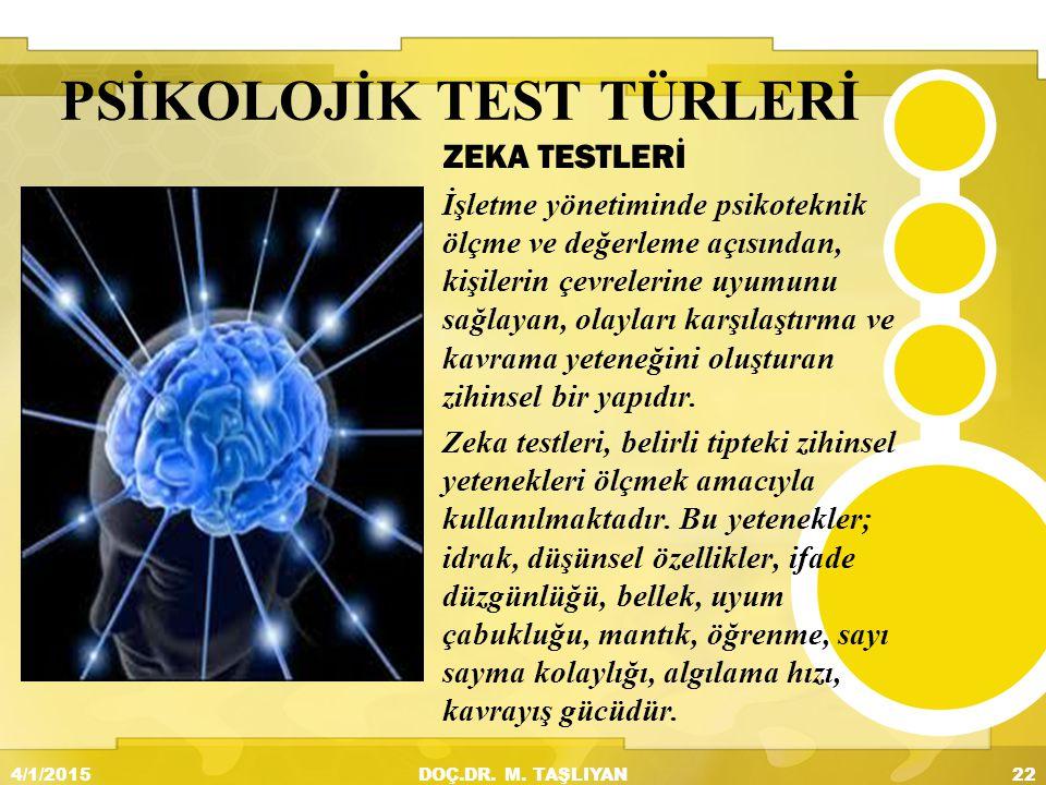PSİKOLOJİK TEST TÜRLERİ ZEKA TESTLERİ İşletme yönetiminde psikoteknik ölçme ve değerleme açısından, kişilerin çevrelerine uyumunu sağlayan, olayları k