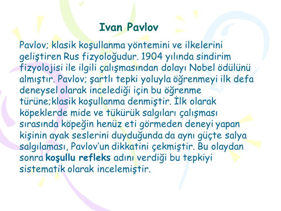 Ivan Pavlov Pavlov; klasik koşullanma yöntemini ve ilkelerini geliştiren Rus fizyoloğudur. 1904 yılında sindirim fizyolojisi ile ilgili çalışmasından