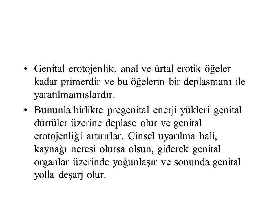 Genital erotojenlik, anal ve ürtal erotik öğeler kadar primerdir ve bu öğelerin bir deplasmanı ile yaratılmamışlardır.