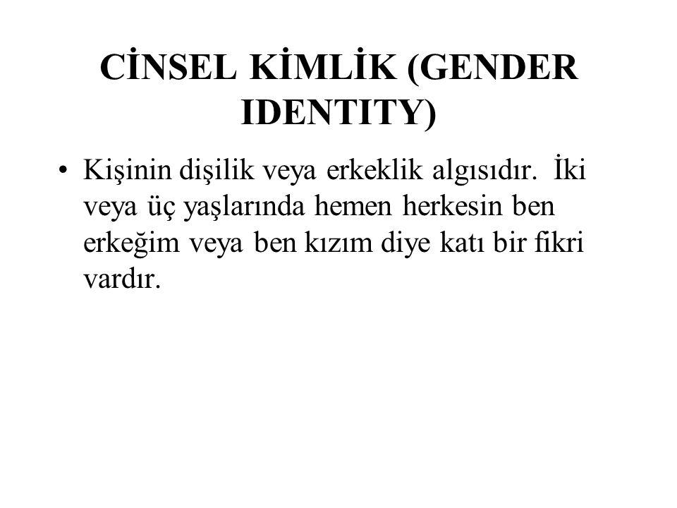 CİNSEL KİMLİK (GENDER IDENTITY) Kişinin dişilik veya erkeklik algısıdır.
