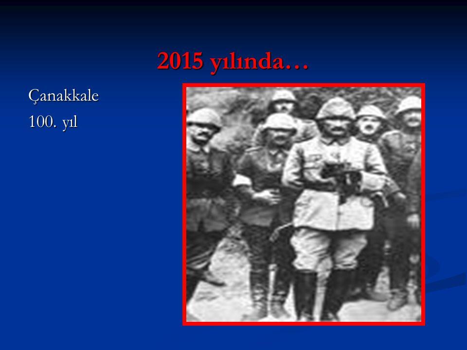 2015 yılında… Çanakkale 100. yıl