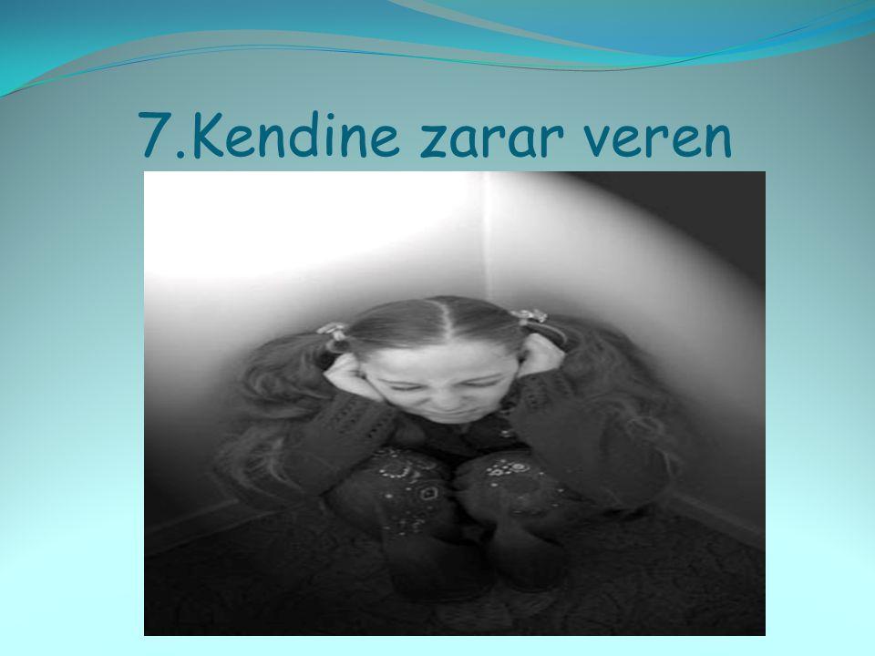 7. Kendine zarar veren
