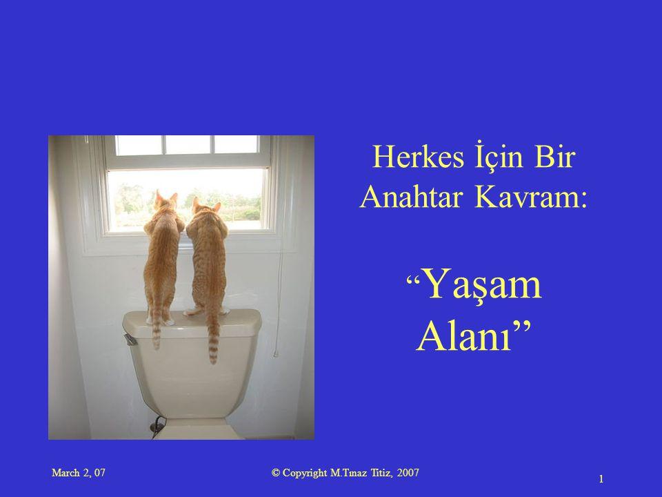 March 2, 07 © Copyright M.Tınaz Titiz, 2007 2 Lütfen, bedensel, zihinsel, psikolojik, ilişkisel ya da moral (ahlaki) bir yanınızın yeterlik düzeyini düşünün.