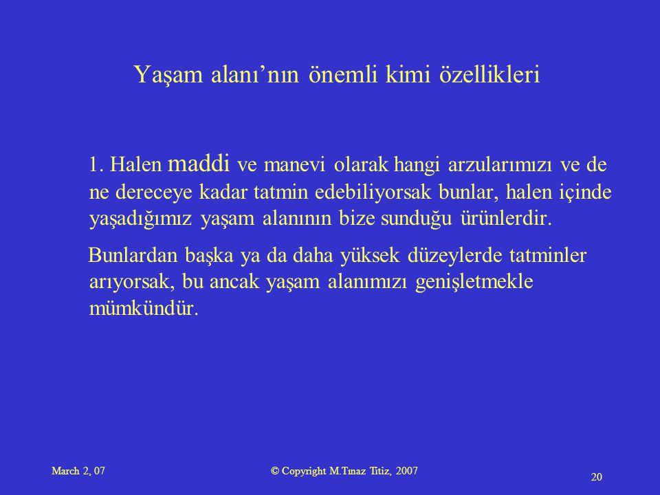 March 2, 07 © Copyright M.Tınaz Titiz, 2007 20 Yaşam alanı'nın önemli kimi özellikleri 1.