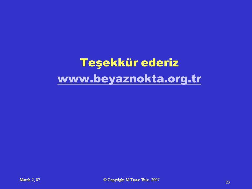 March 2, 07 © Copyright M.Tınaz Titiz, 2007 23 Teşekkür ederiz www.beyaznokta.org.tr