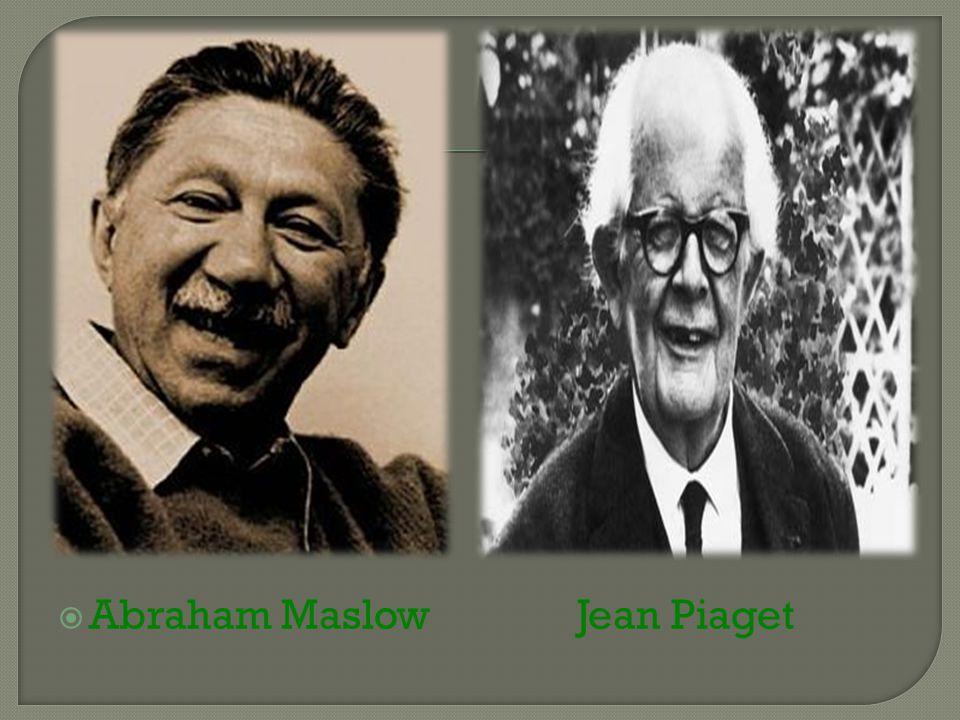  Abraham Maslow Jean Piaget