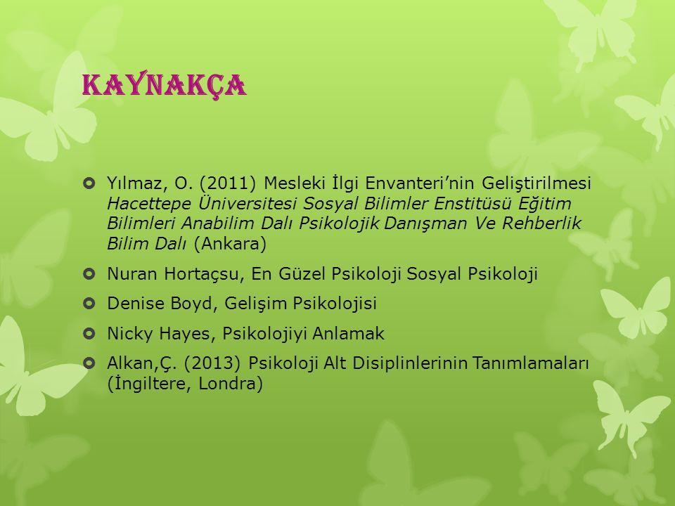 KAYNAKÇA  Yılmaz, O. (2011) Mesleki İlgi Envanteri'nin Geliştirilmesi Hacettepe Üniversitesi Sosyal Bilimler Enstitüsü Eğitim Bilimleri Anabilim Dalı