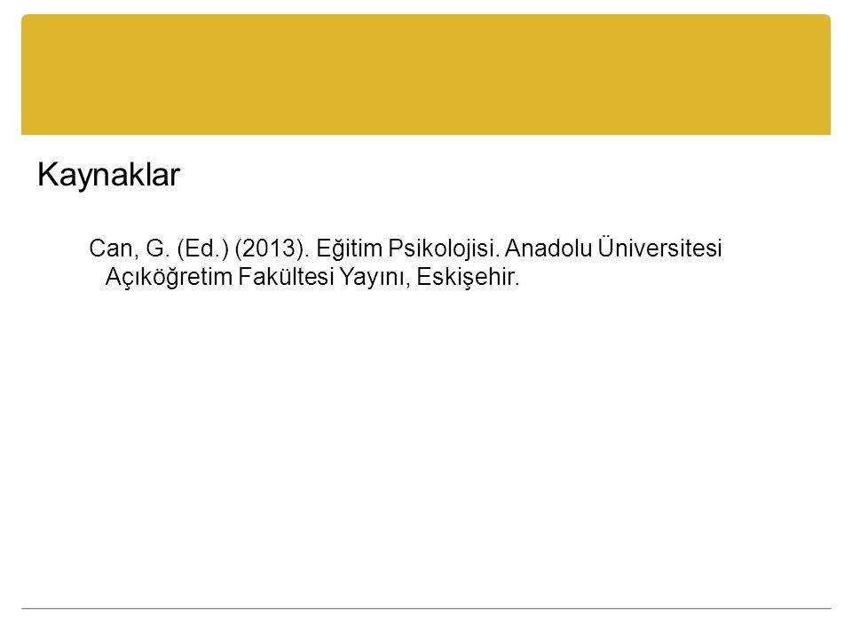 Kaynaklar Can, G. (Ed.) (2013). Eğitim Psikolojisi. Anadolu Üniversitesi Açıköğretim Fakültesi Yayını, Eskişehir.