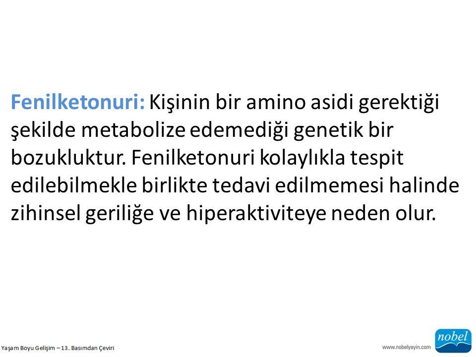 Fenilketonuri: Kişinin bir amino asidi gerektiği şekilde metabolize edemediği genetik bir bozukluktur. Fenilketonuri kolaylıkla tespit edilebilmekle b