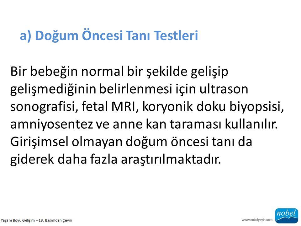 a) Doğum Öncesi Tanı Testleri Bir bebeğin normal bir şekilde gelişip gelişmediğinin belirlenmesi için ultrason sonografisi, fetal MRI, koryonik doku b