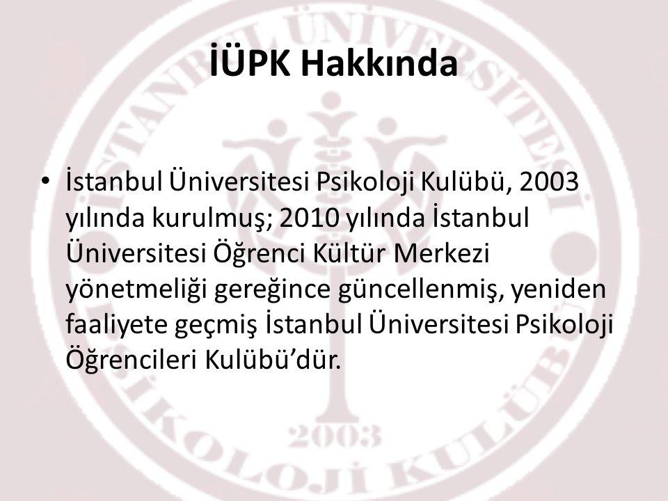 İÜPK Hakkında İstanbul Üniversitesi Psikoloji Kulübü, 2003 yılında kurulmuş; 2010 yılında İstanbul Üniversitesi Öğrenci Kültür Merkezi yönetmeliği gereğince güncellenmiş, yeniden faaliyete geçmiş İstanbul Üniversitesi Psikoloji Öğrencileri Kulübü'dür.
