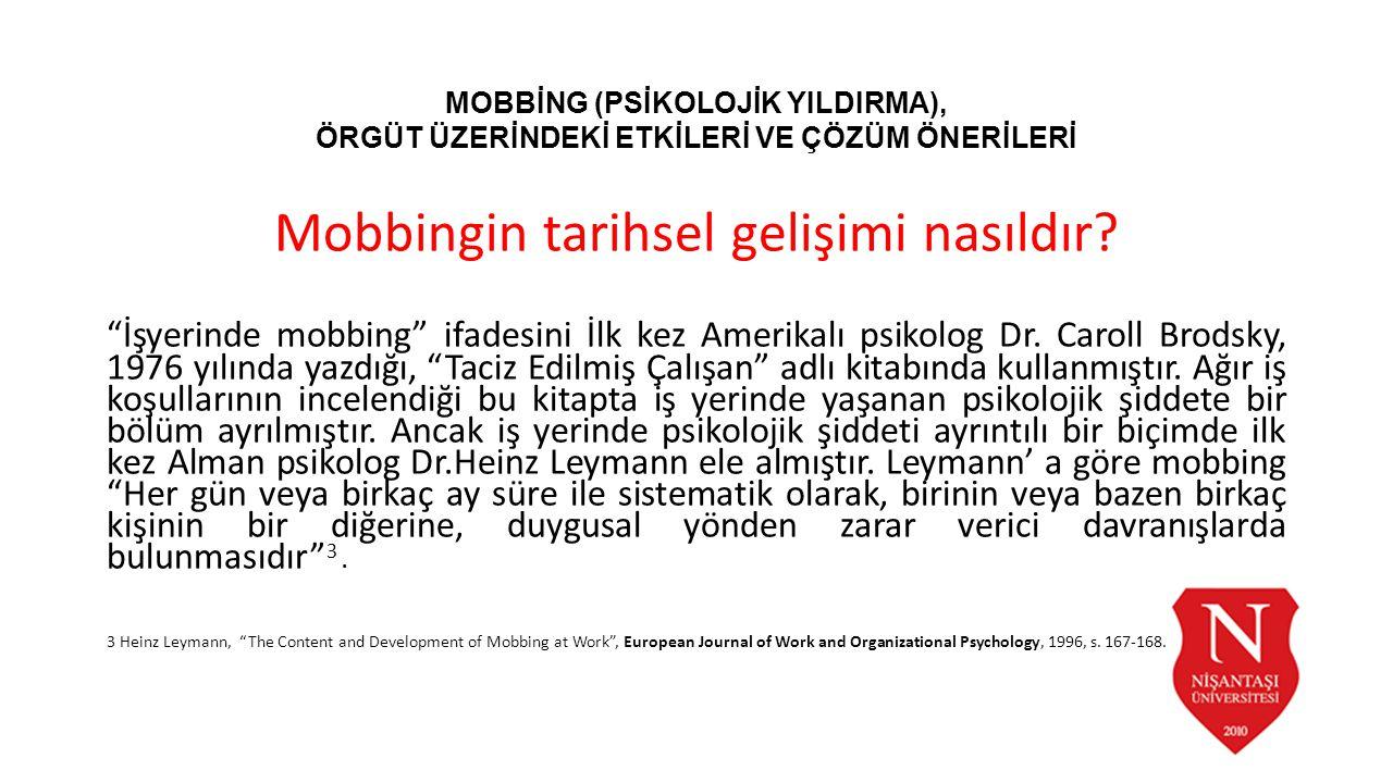 """Mobbingin tarihsel gelişimi nasıldır? """"İşyerinde mobbing"""" ifadesini İlk kez Amerikalı psikolog Dr. Caroll Brodsky, 1976 yılında yazdığı, """"Taciz Edilmi"""