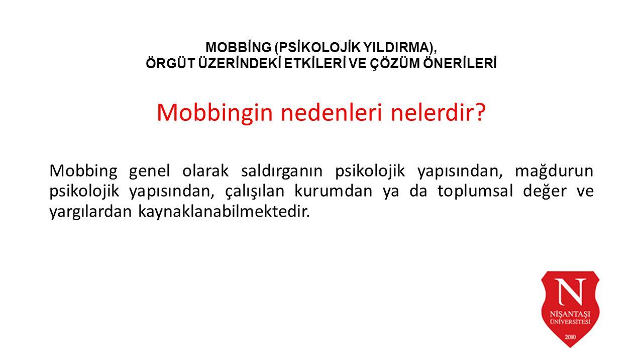 Mobbingin nedenleri nelerdir? Mobbing genel olarak saldırganın psikolojik yapısından, mağdurun psikolojik yapısından, çalışılan kurumdan ya da toplums