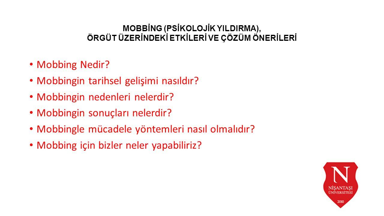 Mobbing Nedir? Mobbingin tarihsel gelişimi nasıldır? Mobbingin nedenleri nelerdir? Mobbingin sonuçları nelerdir? Mobbingle mücadele yöntemleri nasıl o