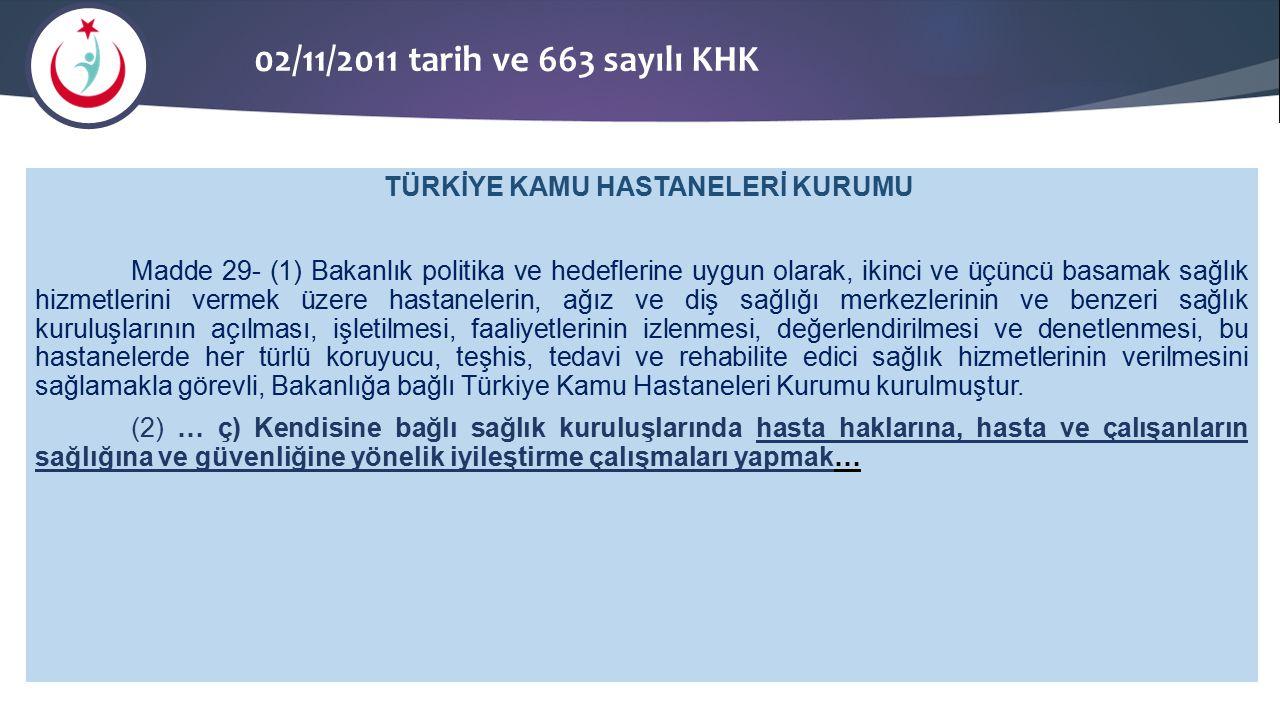 02/11/2011 tarih ve 663 sayılı KHK TÜRKİYE KAMU HASTANELERİ KURUMU Madde 29- (1) Bakanlık politika ve hedeflerine uygun olarak, ikinci ve üçüncü basam