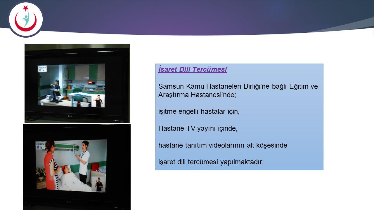 İşaret Dili Tercümesi Samsun Kamu Hastaneleri Birliği'ne bağlı Eğitim ve Araştırma Hastanesi'nde; işitme engelli hastalar için, Hastane TV yayını için
