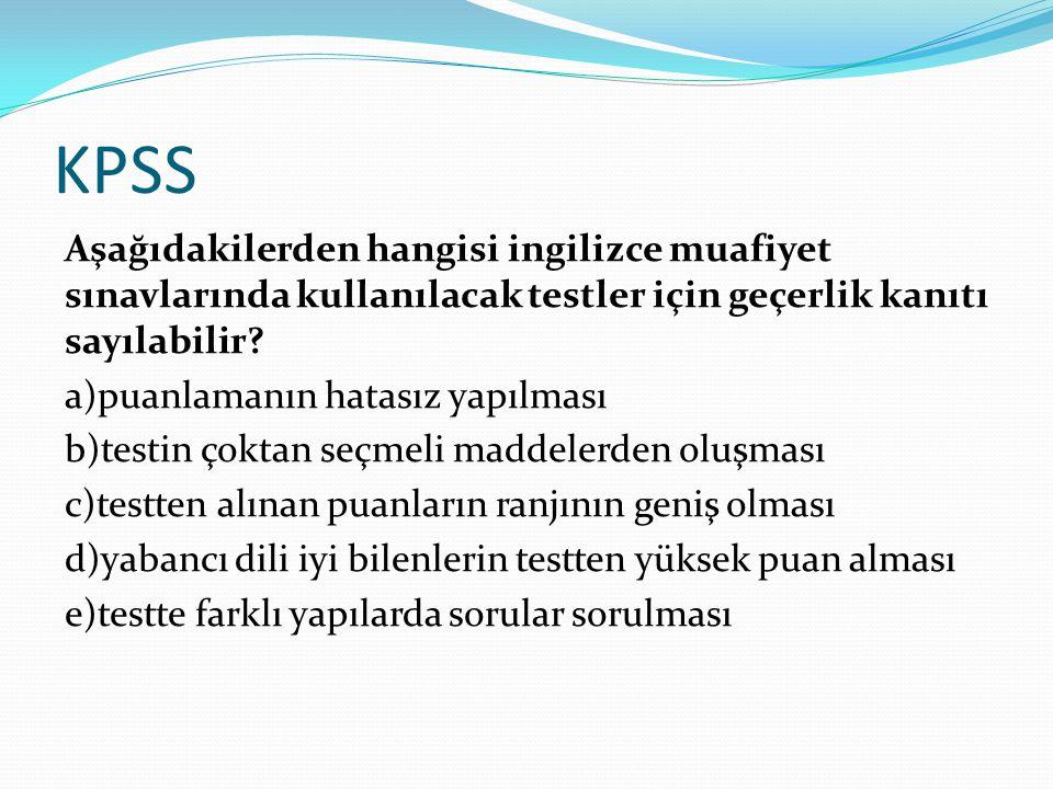 KPSS Aşağıdakilerden hangisi ingilizce muafiyet sınavlarında kullanılacak testler için geçerlik kanıtı sayılabilir.