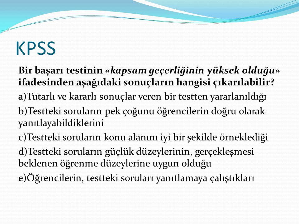 KPSS Bir başarı testinin «kapsam geçerliğinin yüksek olduğu» ifadesinden aşağıdaki sonuçların hangisi çıkarılabilir.