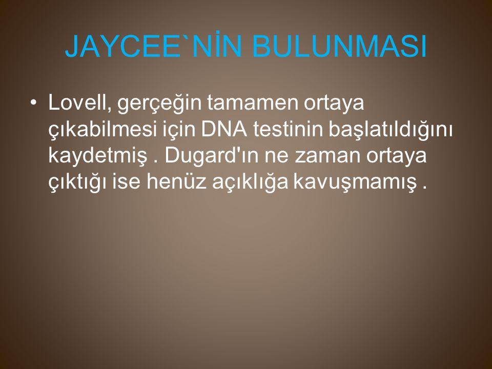 JAYCEE`NİN BULUNMASI Lovell, gerçeğin tamamen ortaya çıkabilmesi için DNA testinin başlatıldığını kaydetmiş.