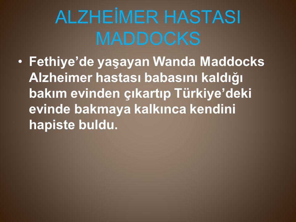ALZHEİMER HASTASI MADDOCKS Fethiye'de yaşayan Wanda Maddocks Alzheimer hastası babasını kaldığı bakım evinden çıkartıp Türkiye'deki evinde bakmaya kalkınca kendini hapiste buldu.