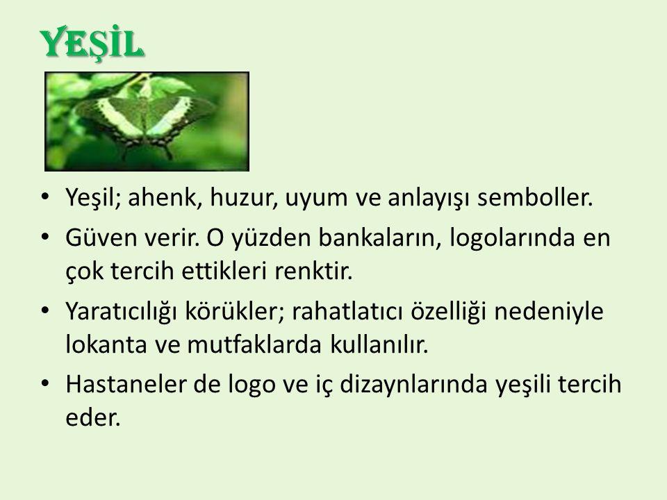 YE Şİ L Yeşil; ahenk, huzur, uyum ve anlayışı semboller. Güven verir. O yüzden bankaların, logolarında en çok tercih ettikleri renktir. Yaratıcılığı k